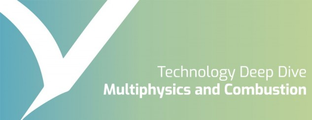 Technology Deep Dive - Fluid Dynamics solutions for multiphysics and combustion simulation