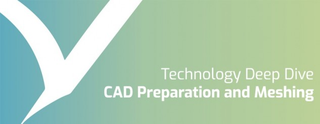 Technology Deep Dive - CAD Preparation and Meshing